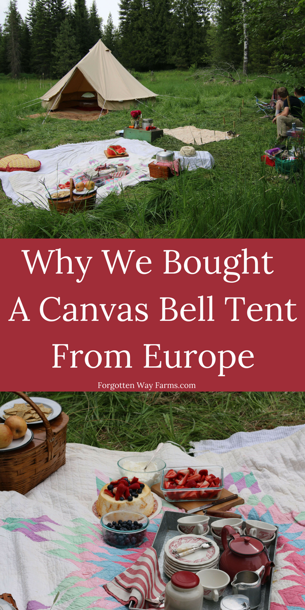 Why We Bought a Canvas Bell Tent from Europe-Forgotten Way Farms